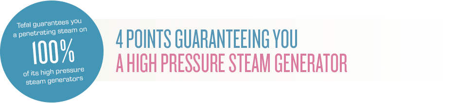 Tefal guarantees you a penetrating steam on 100% of its high pressure steam generators
